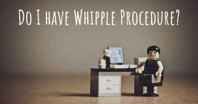 Do I have Whipple Procedure?
