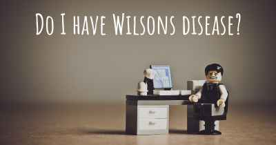 Do I have Wilsons disease?