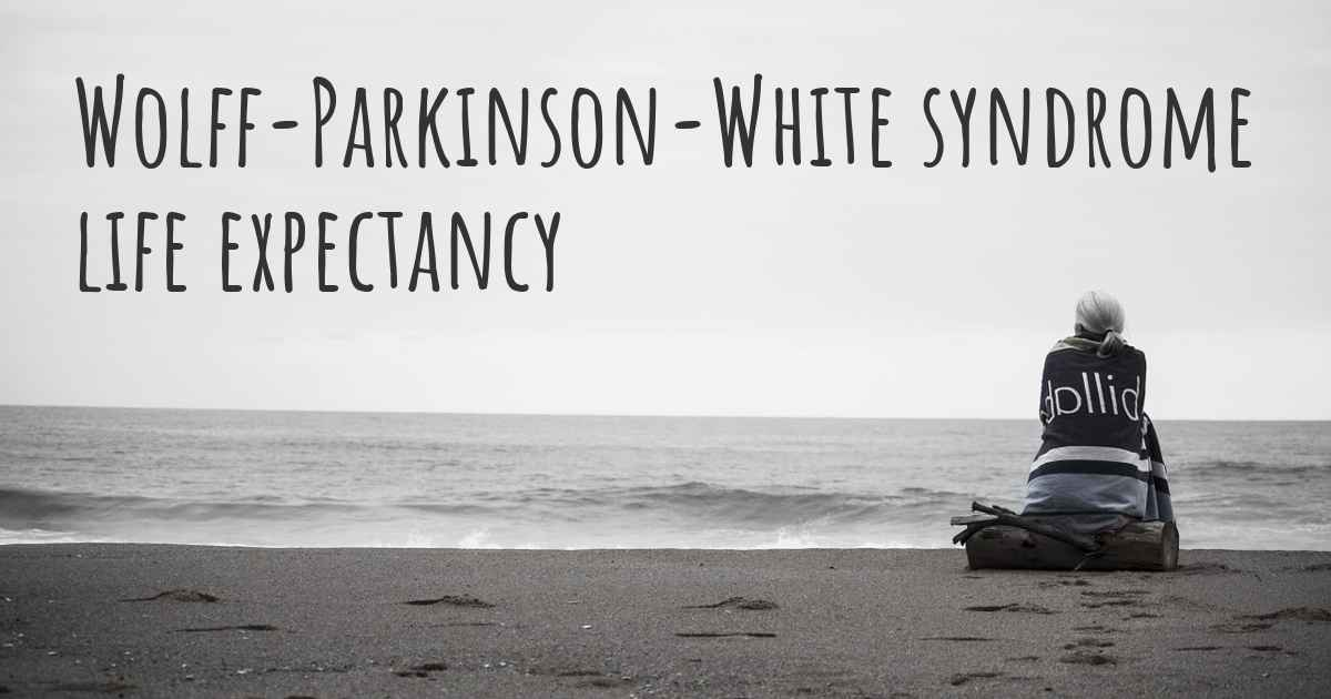▷ What is the life expectancy of someone with Wolff-Parkinson-White syndrome ?