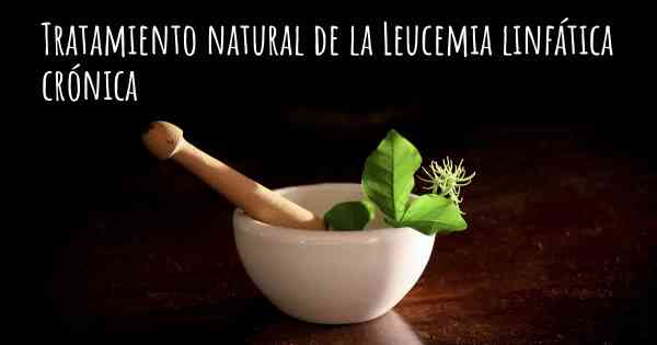 tratamiento natural para la leucemia linfocitica cronica