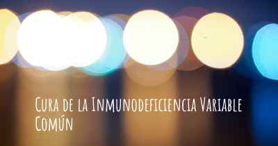 Cura de la Inmunodeficiencia Variable Común