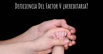 Deficiencia Del Factor V ¿hereditaria?