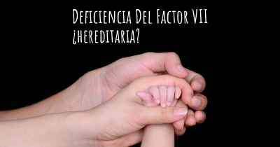 Deficiencia Del Factor VII ¿hereditaria?
