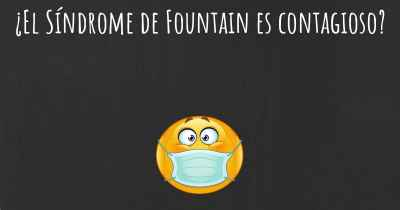 ¿El Síndrome de Fountain es contagioso?