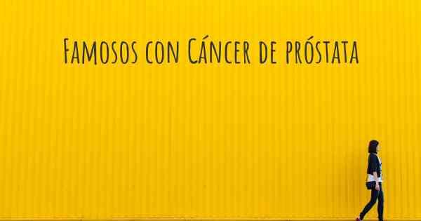 personas famosas con cáncer de próstata