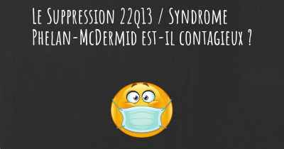 Le Suppression 22q13 / Syndrome Phelan-McDermid est-il contagieux ?