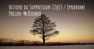 Histoire du Suppression 22q13 / Syndrome Phelan-McDermid