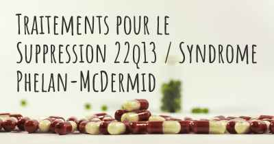 Traitements pour le Suppression 22q13 / Syndrome Phelan-McDermid