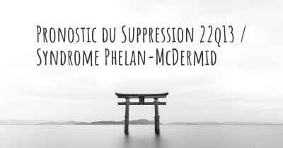 Pronostic du Suppression 22q13 / Syndrome Phelan-McDermid
