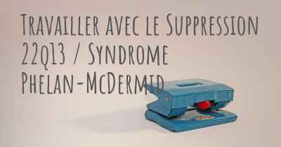 Travailler avec le Suppression 22q13 / Syndrome Phelan-McDermid