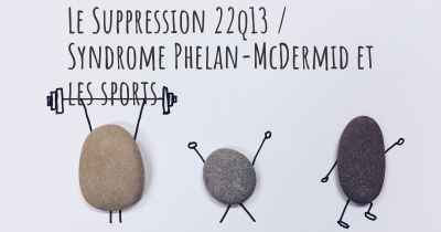 Le Suppression 22q13 / Syndrome Phelan-McDermid et les sports