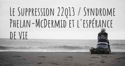 Le Suppression 22q13 / Syndrome Phelan-McDermid et l'espérance de vie