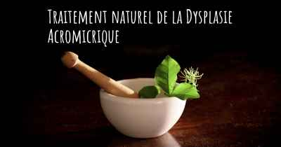 Traitement naturel de la Dysplasie Acromicrique