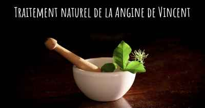 Traitement naturel de la Angine de Vincent
