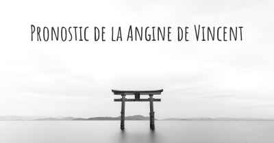 Pronostic de la Angine de Vincent