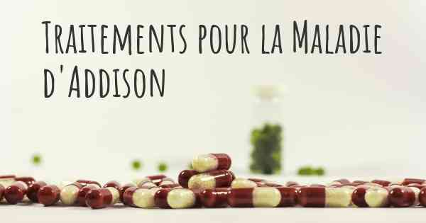 ▷ Quelles sont les meilleures thérapies de la Maladie d'Addison?