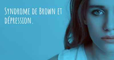 Syndrome de Brown et dépression.
