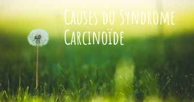 Causes du Syndrome Carcinoïde