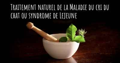 Traitement naturel de la Maladie du cri du chat ou syndrome de Lejeune