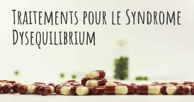 Traitements pour le Syndrome Dysequilibrium