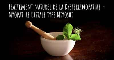 Traitement naturel de la Dysferlinopathie - Myopathie distale type Miyoshi