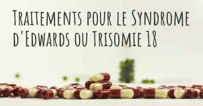 Traitements pour le Syndrome d'Edwards ou Trisomie 18