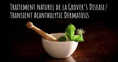 Traitement naturel de la Grover's Disease/ Transient Acantholytic Dermatosis