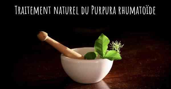 ▷ Existe-t-il des traitements naturels pour le Purpura rhumatoïde?