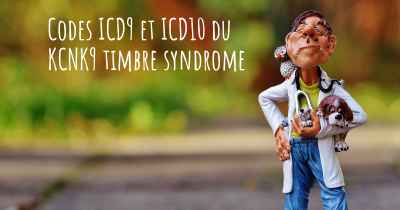 Codes ICD9 et ICD10 du KCNK9 timbre syndrome