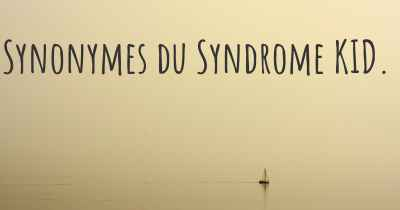 Synonymes du Syndrome KID.