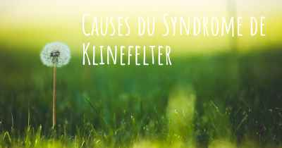 Causes du Syndrome de Klinefelter