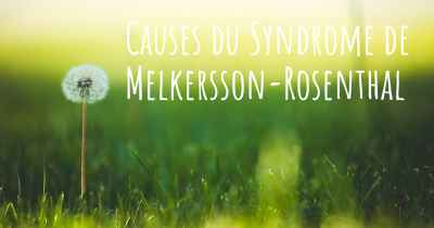 Causes du Syndrome de Melkersson-Rosenthal
