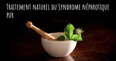Traitement naturel du Syndrome néphrotique pur