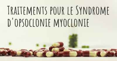 Traitements pour le Syndrome d'opsoclonie myoclonie