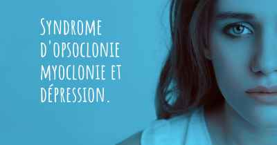 Syndrome d'opsoclonie myoclonie et dépression.