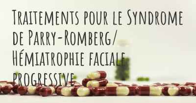 Traitements pour le Syndrome de Parry-Romberg/ Hémiatrophie faciale progressive