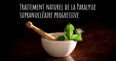 Traitement naturel de la Paralysie supranucléaire progressive