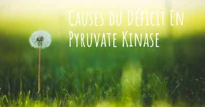 Causes du Déficit En Pyruvate Kinase
