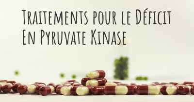 Traitements pour le Déficit En Pyruvate Kinase