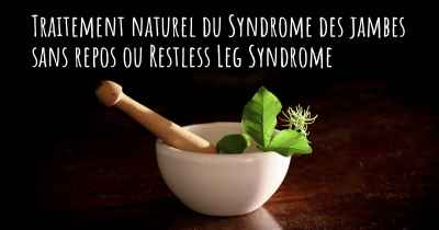 Traitement naturel du Syndrome des jambes sans repos ou Restless Leg Syndrome