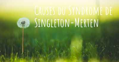 Causes du Syndrome de Singleton-Merten