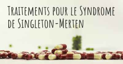 Traitements pour le Syndrome de Singleton-Merten