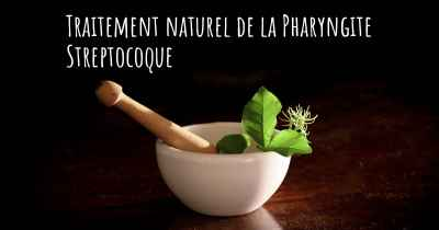 Traitement naturel de la Pharyngite Streptocoque