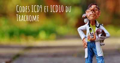 Codes ICD9 et ICD10 du Trachome