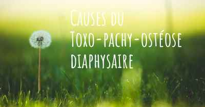 Causes du Toxo-pachy-ostéose diaphysaire