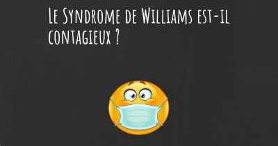 Le Syndrome de Williams est-il contagieux ?