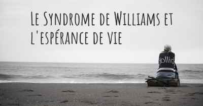 Le Syndrome de Williams et l'espérance de vie