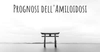 Prognosi dell'Amiloidosi