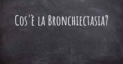Cos'è la Bronchiectasia?