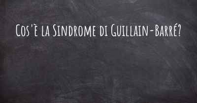 Cos'è la Sindrome di Guillain-Barré?